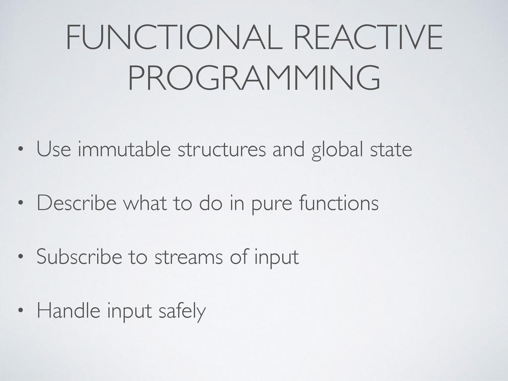 FUNCTIONAL REACTIVE PROGRAMMING • Use immutable...
