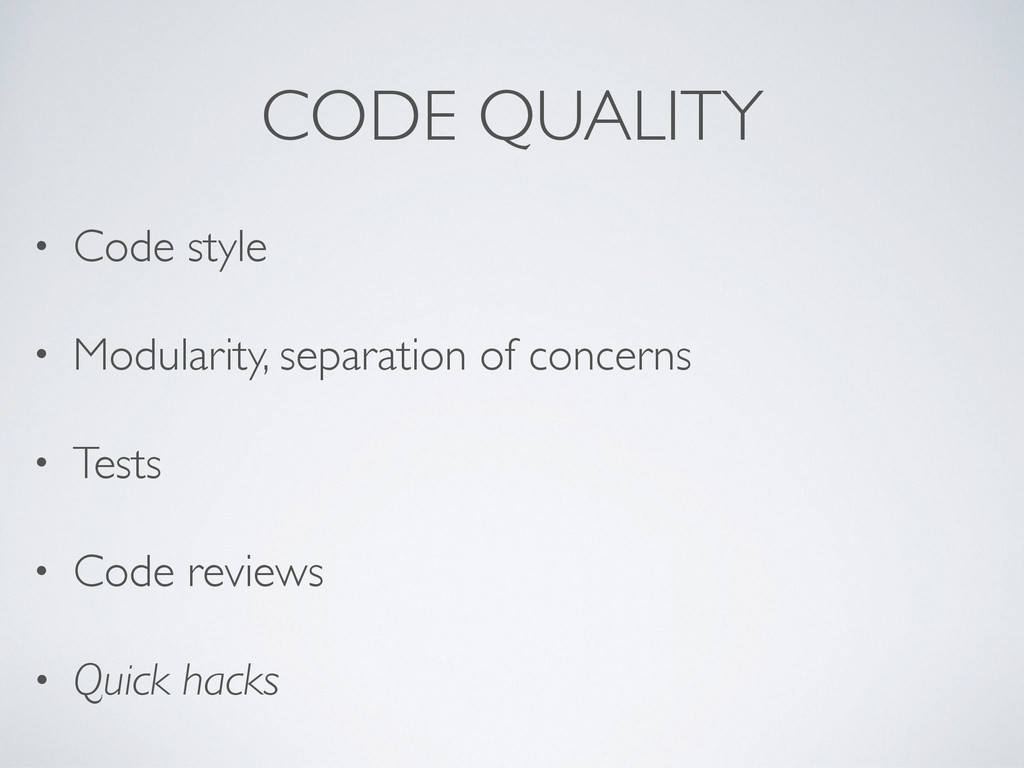 CODE QUALITY • Code style • Modularity, separat...