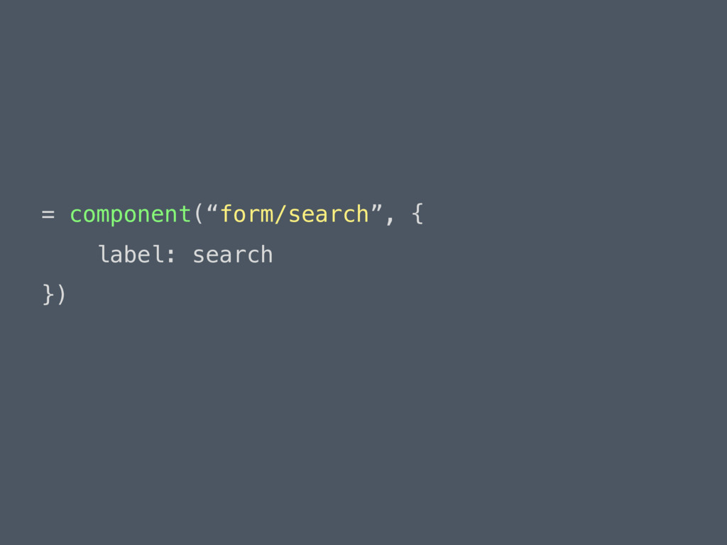 "= component(""form/search"", {