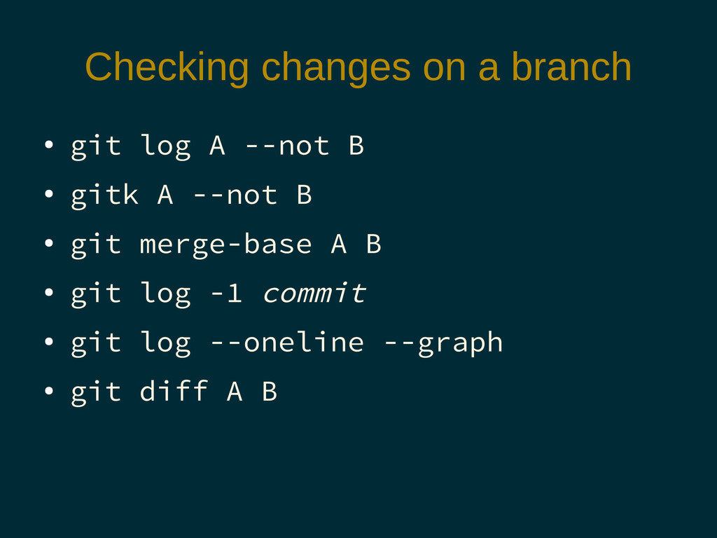 Checking changes on a branch ● git log A --not ...