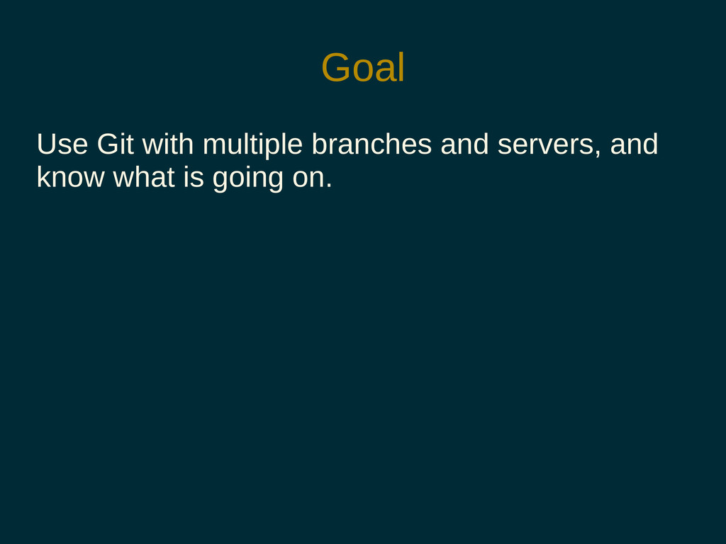 Goal Use Git with multiple branches and servers...