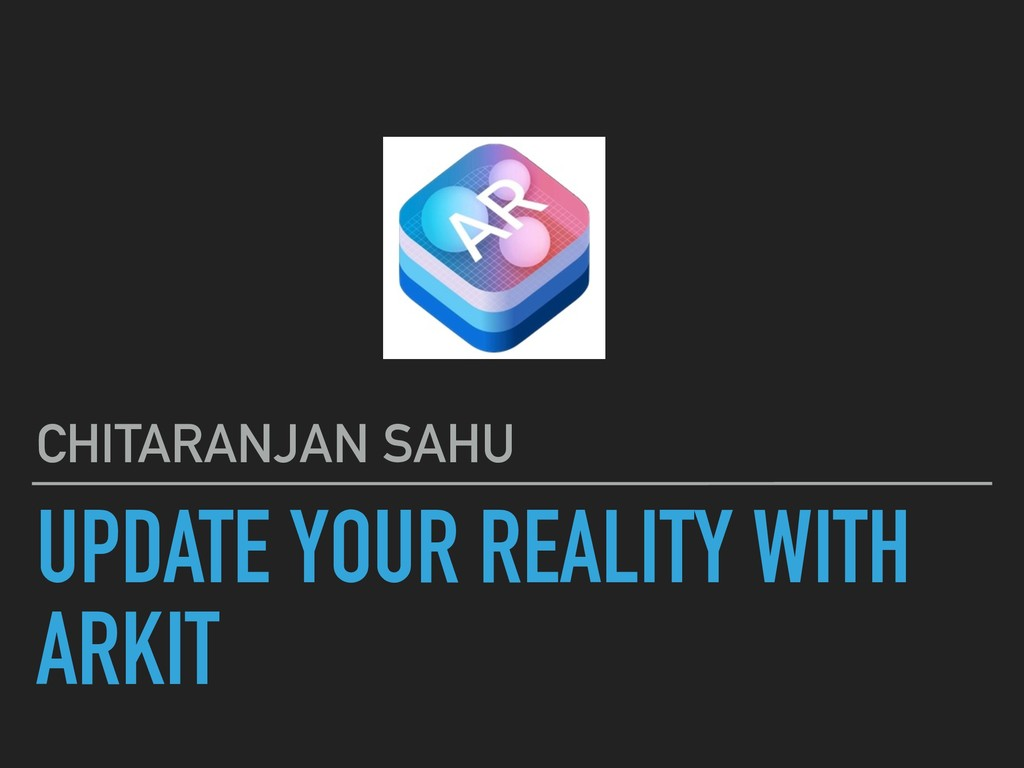 UPDATE YOUR REALITY WITH ARKIT CHITARANJAN SAHU