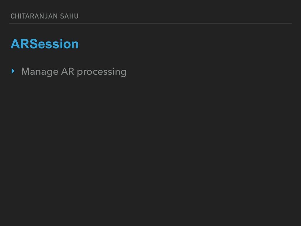 CHITARANJAN SAHU ARSession ‣ Manage AR processi...