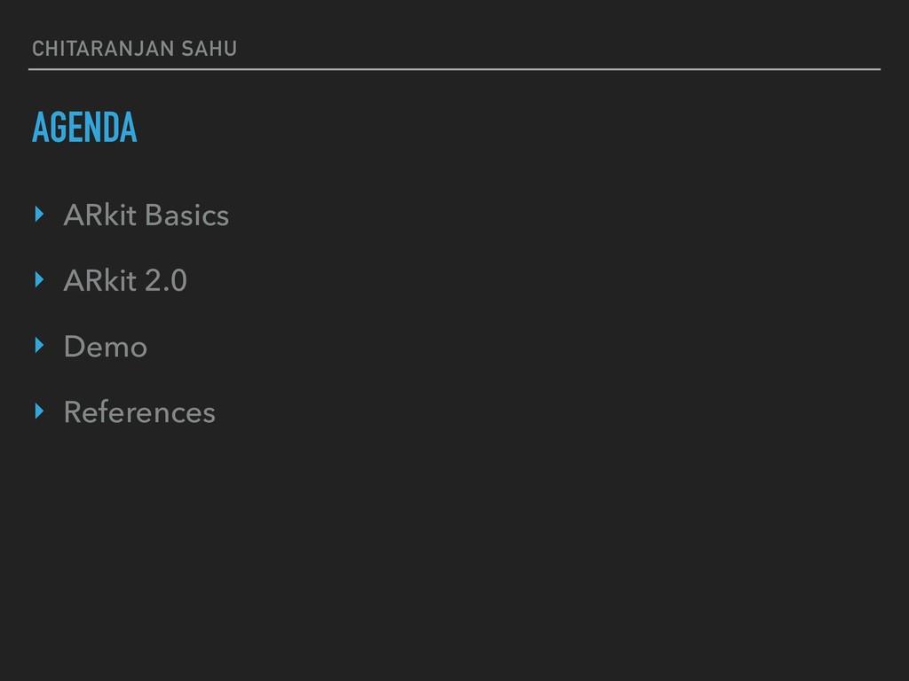 CHITARANJAN SAHU AGENDA ‣ ARkit Basics ‣ ARkit ...