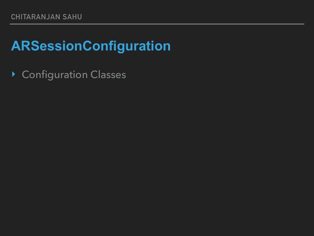 CHITARANJAN SAHU ARSessionConfiguration ‣ Config...