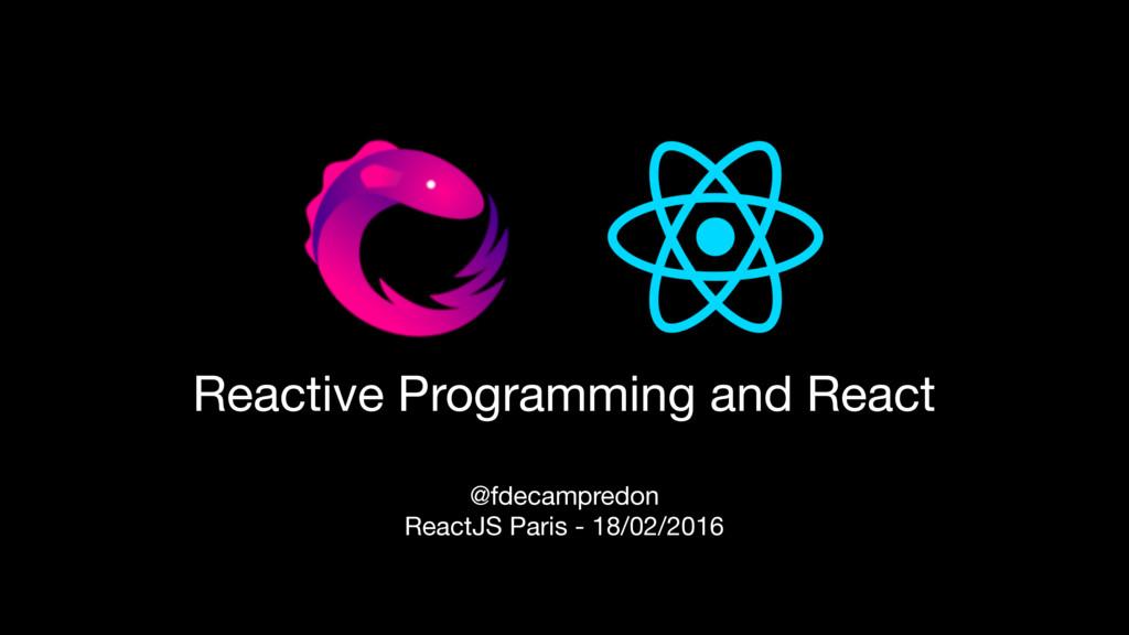 Reactive Programming and React @fdecampredon  R...