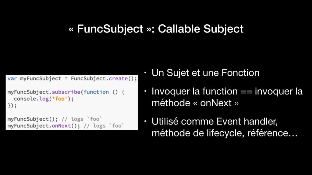 « FuncSubject »: Callable Subject • Un Sujet et...