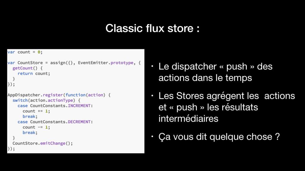 Classic flux store : • Le dispatcher « push » de...
