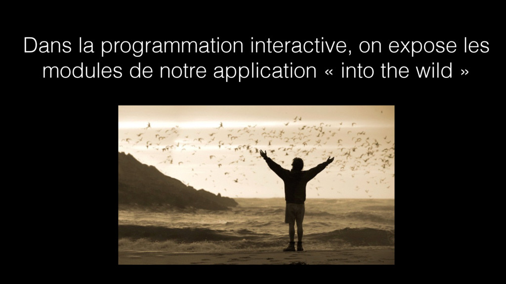 Dans la programmation interactive, on expose le...