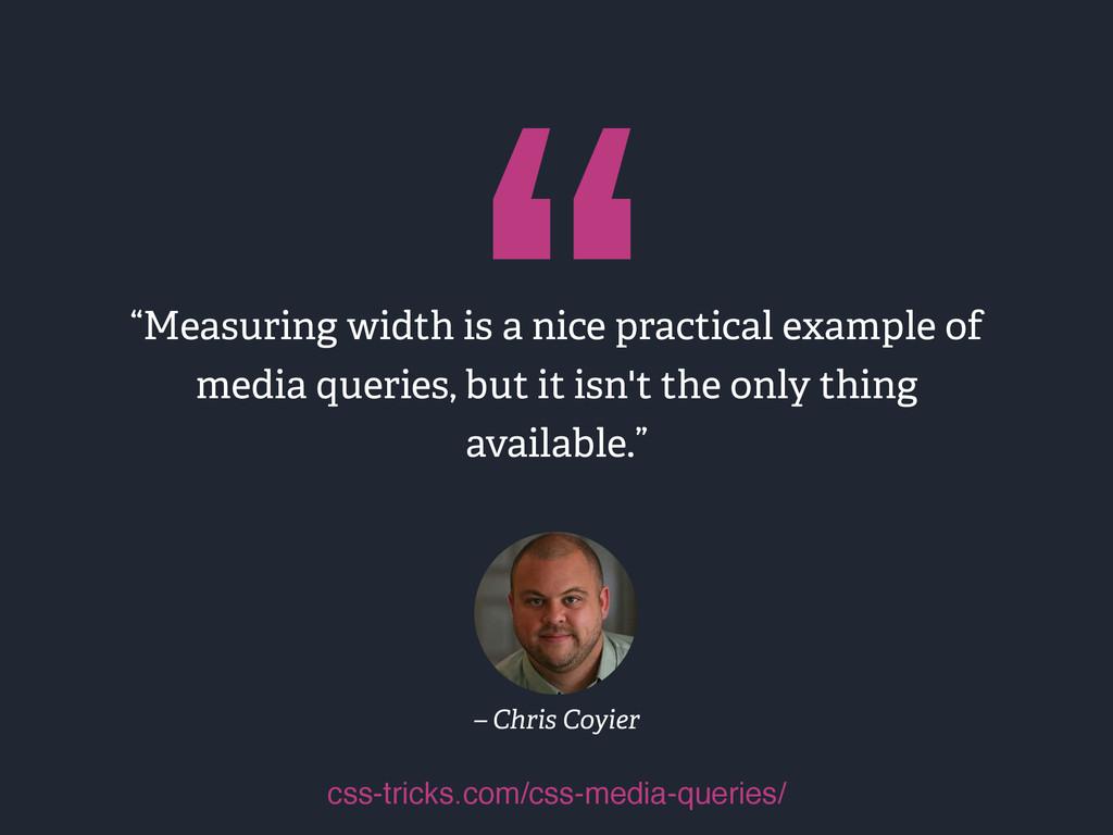 """"""" – Chris Coyier """"Measuring width is a nice pra..."""