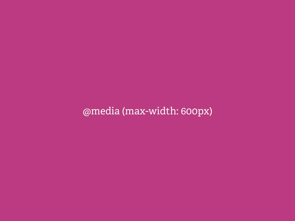@media (max-width: 600px)