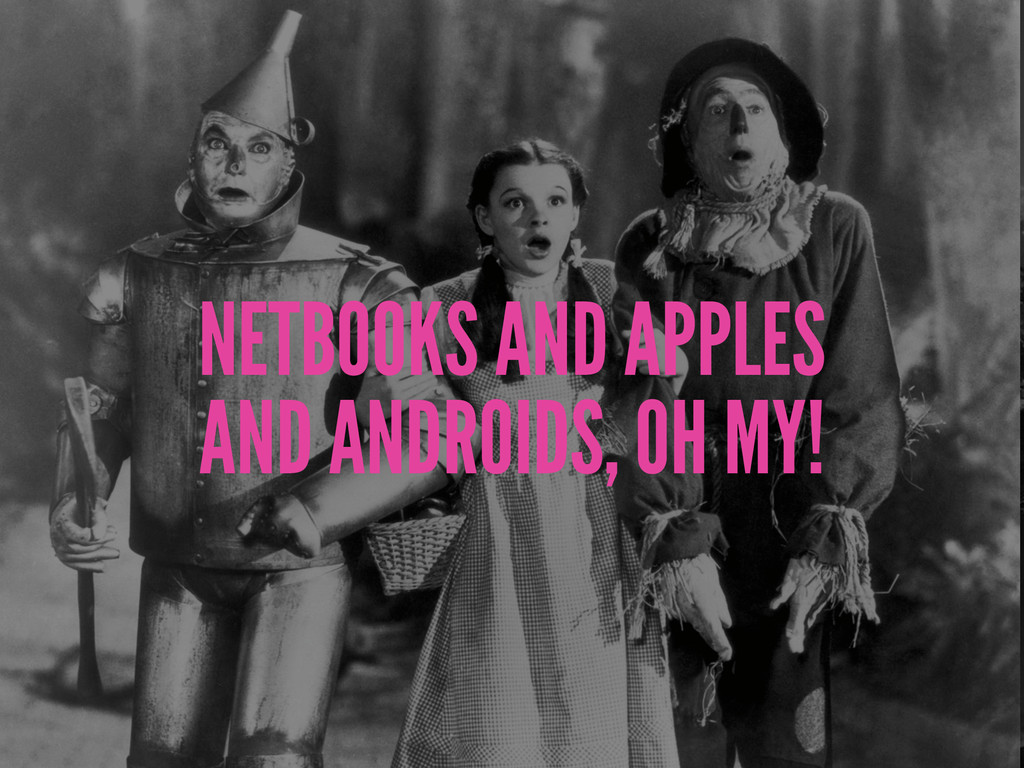 NETBOOKS AND APPLES AND ANDROIDS, OH MY!