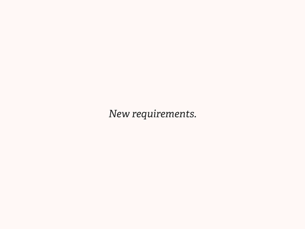 New requirements.