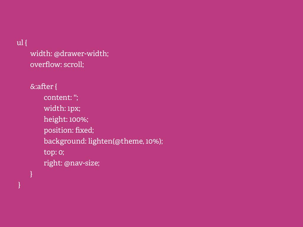 ul { width: @drawer-width; overflow: scroll; &:a...
