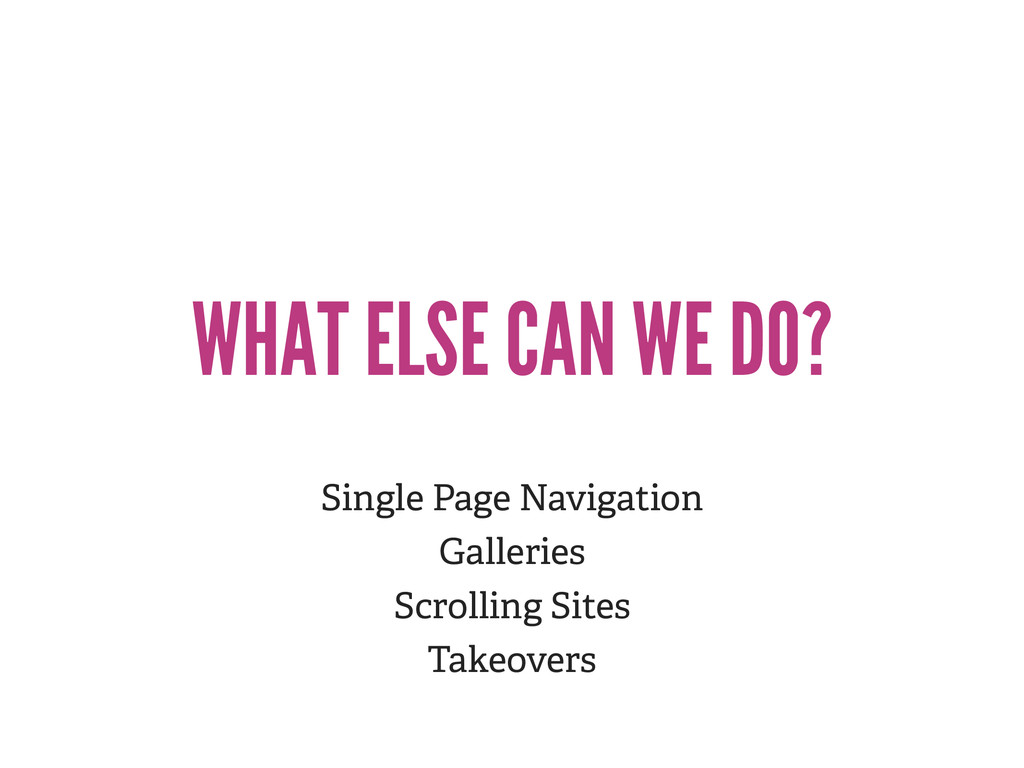 WHAT ELSE CAN WE DO? Single Page Navigation Gal...