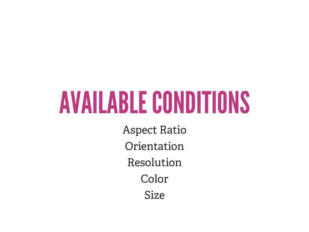 AVAILABLE CONDITIONS Aspect ratio, Orientation,...