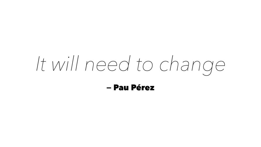 It will need to change — Pau Pérez