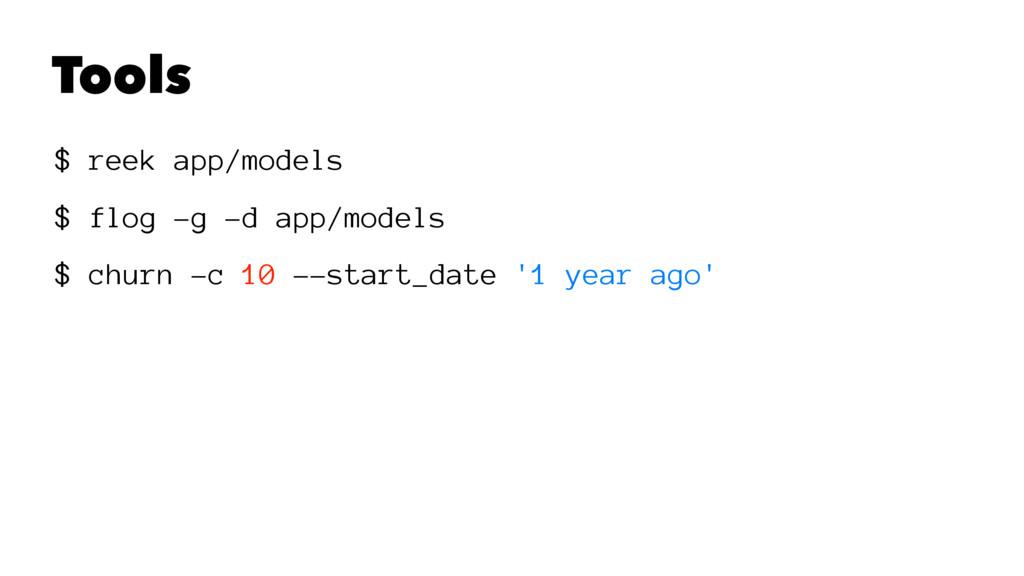 Tools $ reek app/models $ flog -g -d app/models...