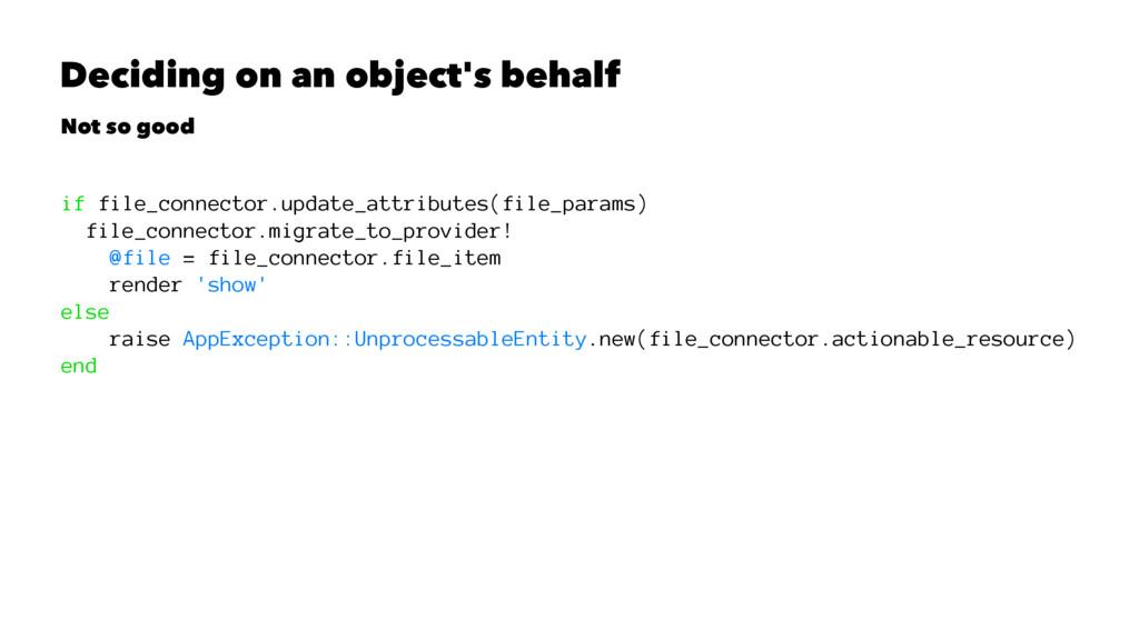 Deciding on an object's behalf Not so good if f...