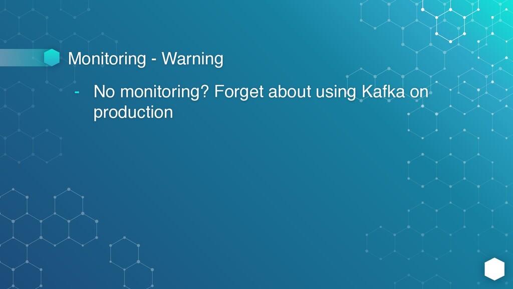 Monitoring - Warning - No monitoring? Forget ab...