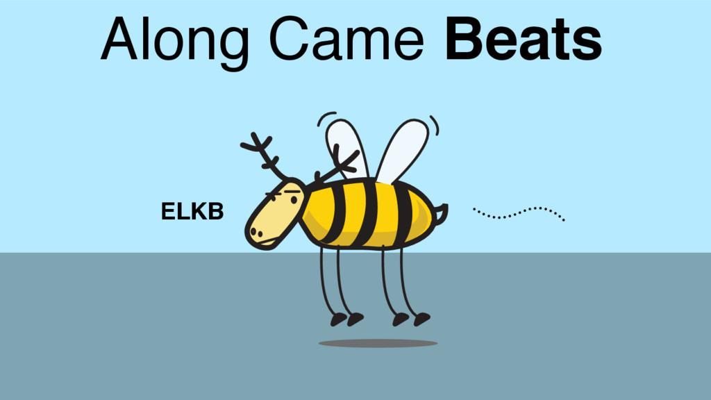 Along Came Beats ELKB