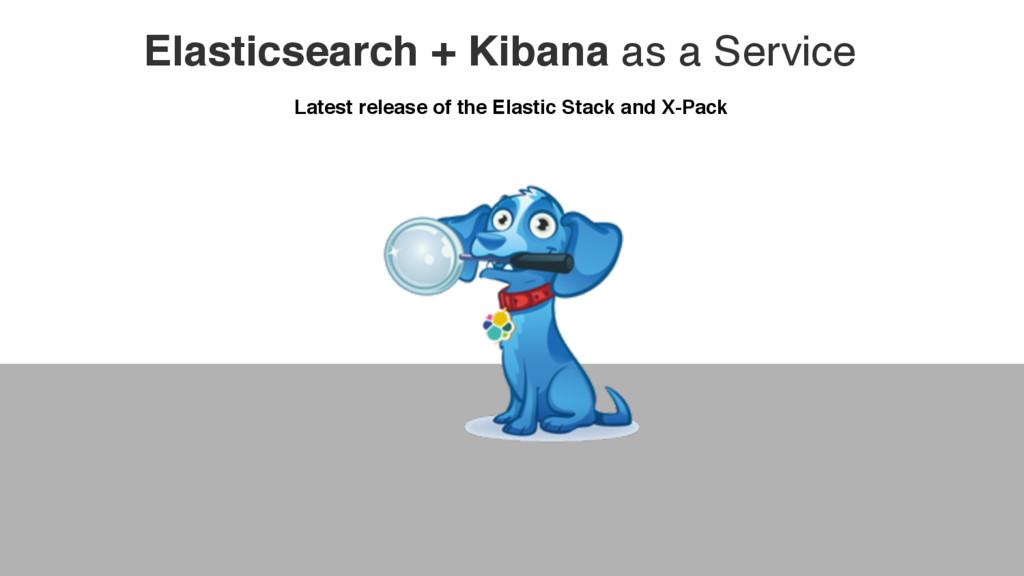 Elasticsearch + Kibana as a Service Latest rele...