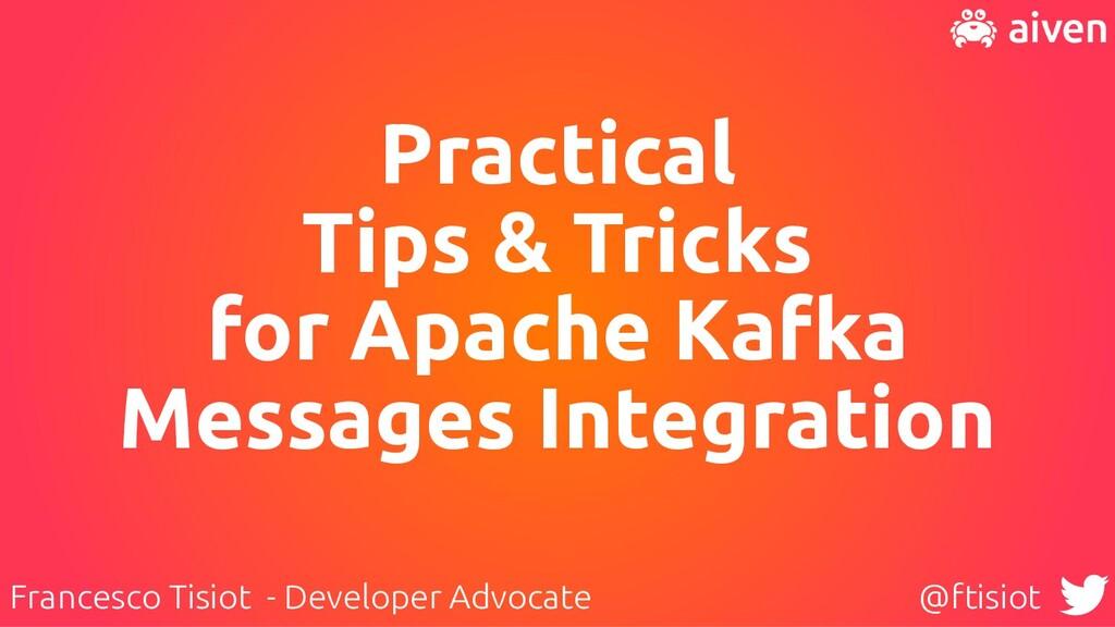 Practical   Tips & Tricks   for Apache Kafka   ...