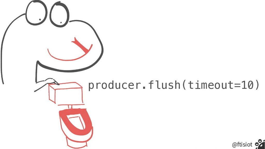@ftisiot producer.flush(timeout=10)