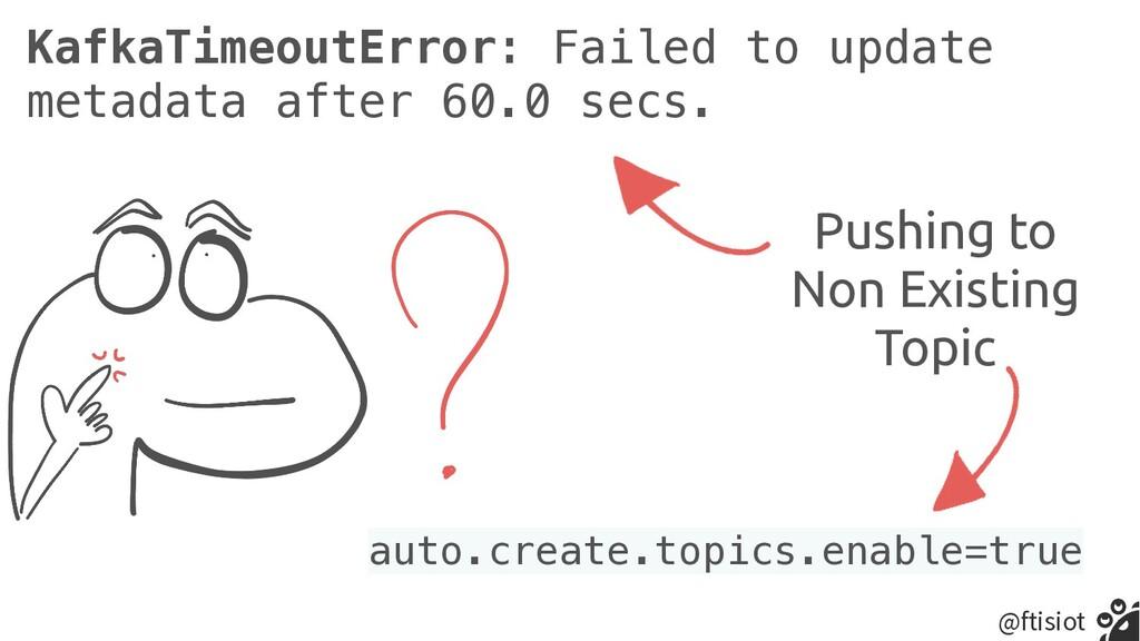 @ftisiot KafkaTimeoutError: Failed to update me...