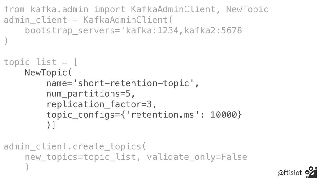 @ftisiot from kafka.admin import KafkaAdminClie...