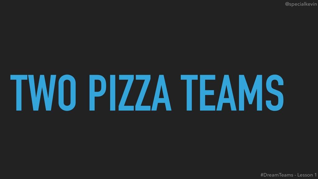 @specialkevin TWO PIZZA TEAMS #DreamTeams - Les...