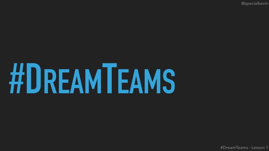 @specialkevin #DREAMTEAMS #DreamTeams - Lesson 1
