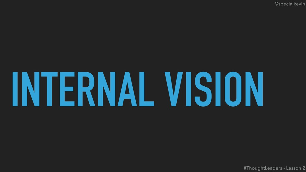 @specialkevin INTERNAL VISION #ThoughtLeaders -...