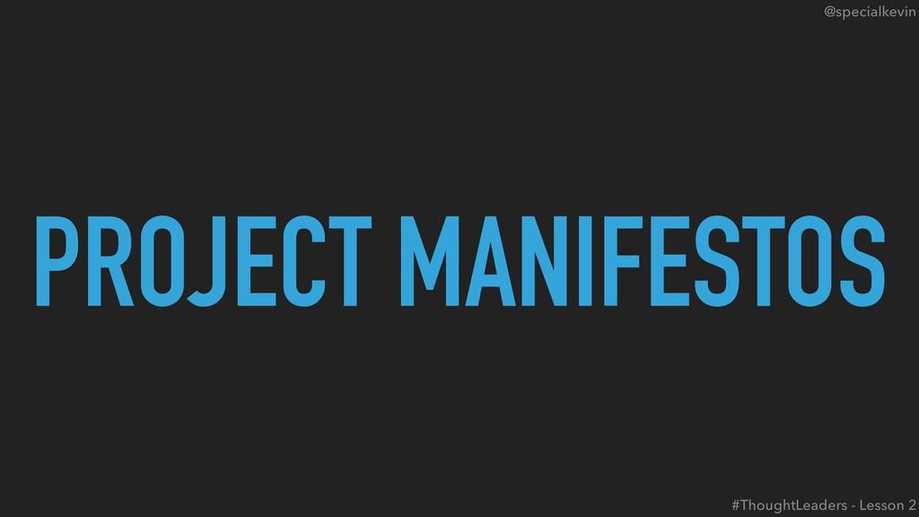@specialkevin PROJECT MANIFESTOS #ThoughtLeader...