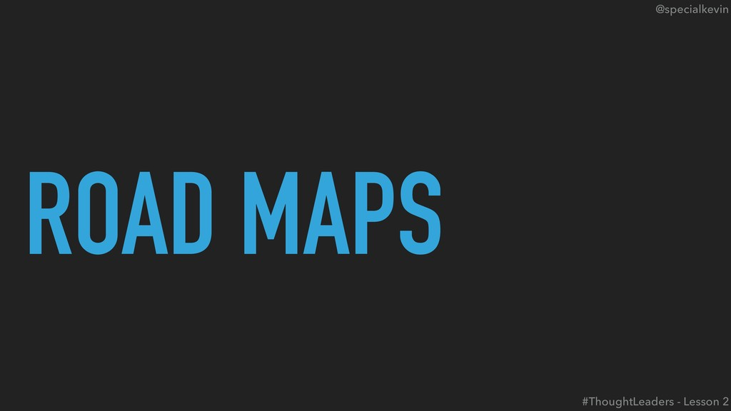@specialkevin ROAD MAPS #ThoughtLeaders - Lesso...