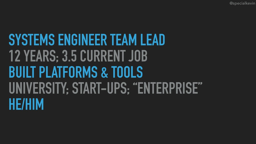 @specialkevin SYSTEMS ENGINEER TEAM LEAD 12 YEA...