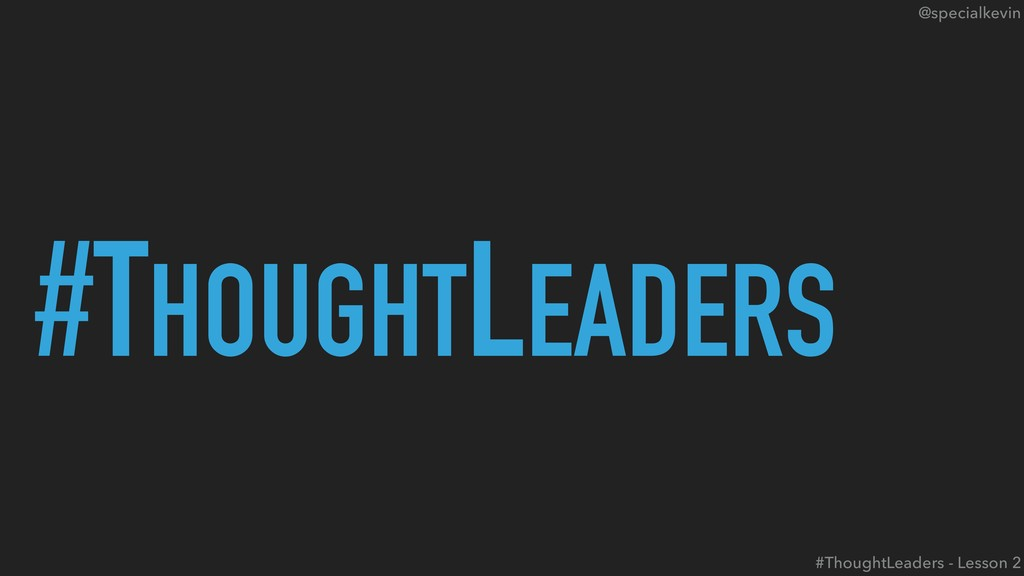 @specialkevin #THOUGHTLEADERS #ThoughtLeaders -...