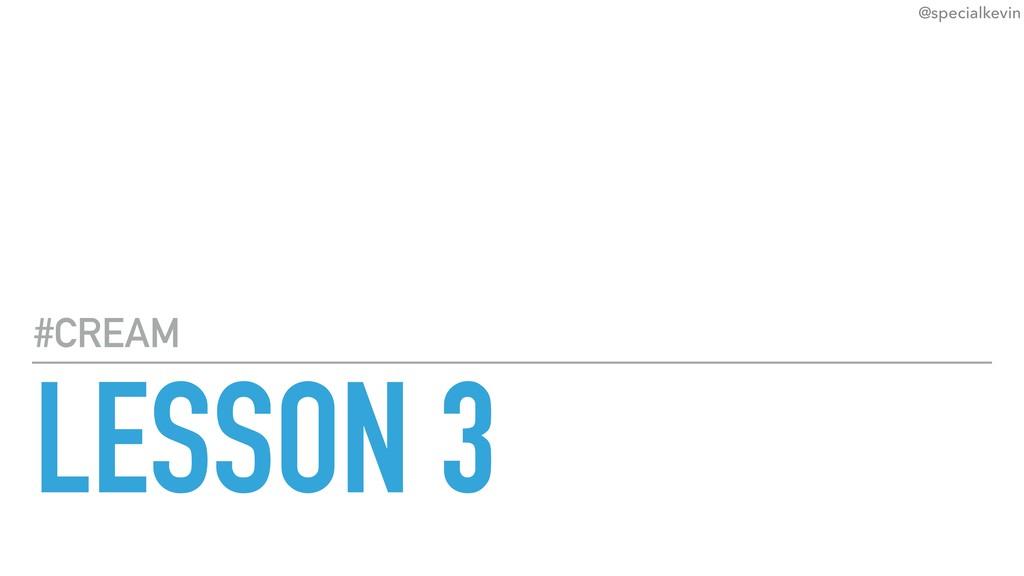 @specialkevin LESSON 3 #CREAM