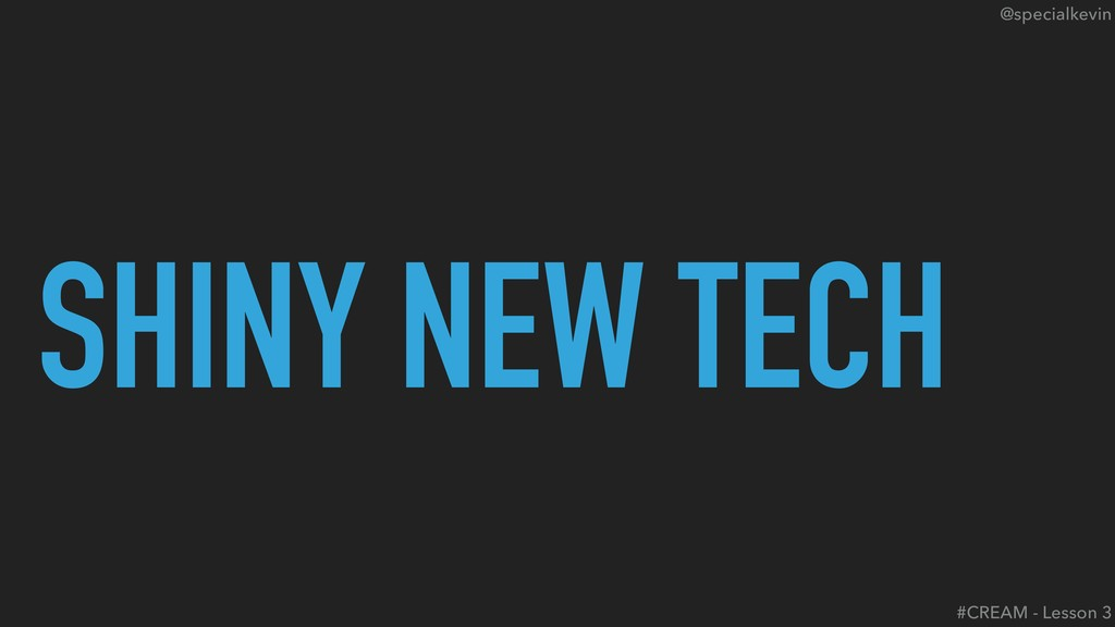 @specialkevin SHINY NEW TECH #CREAM - Lesson 3