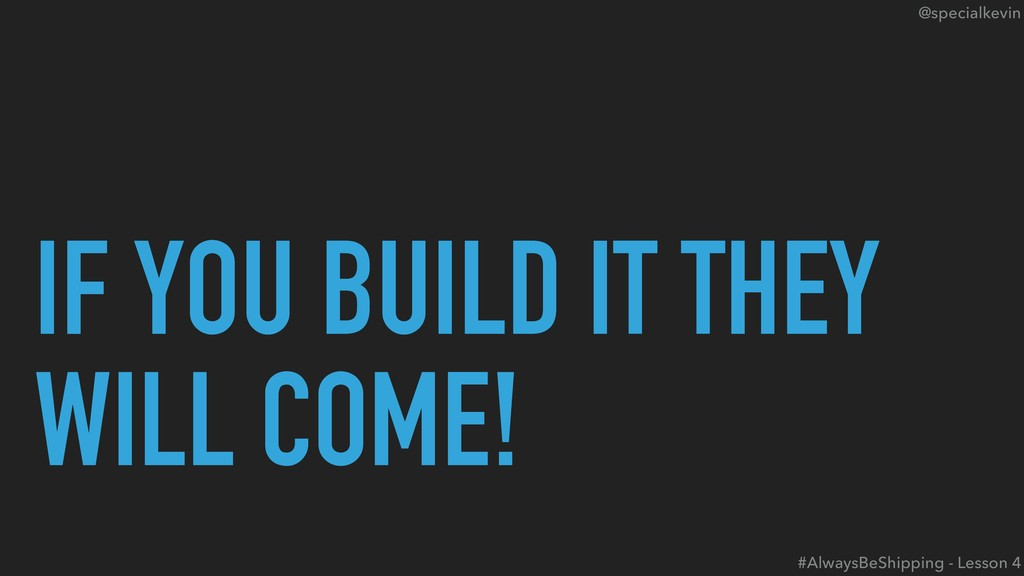 @specialkevin IF YOU BUILD IT THEY WILL COME! #...