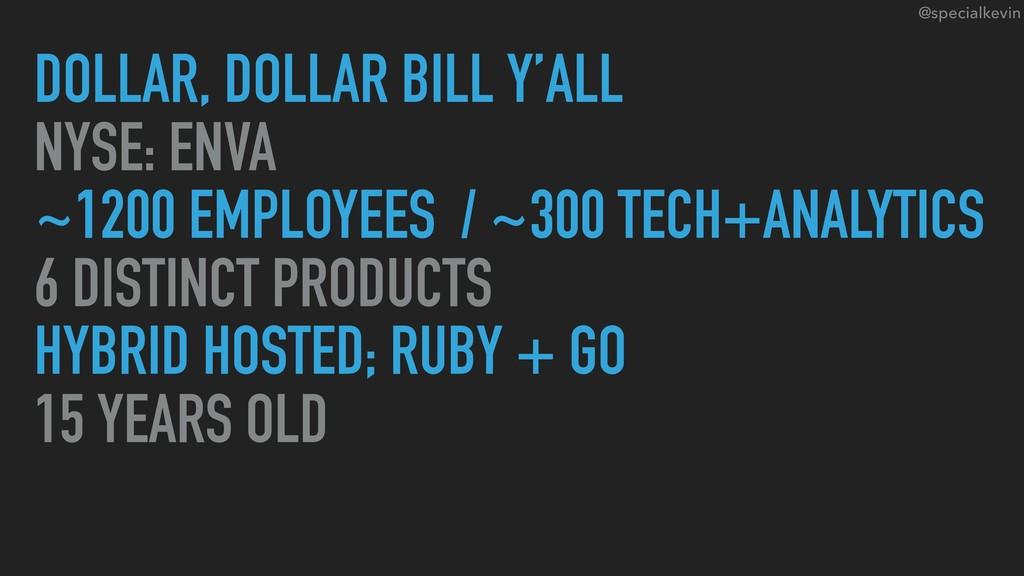 @specialkevin DOLLAR, DOLLAR BILL Y'ALL NYSE: E...