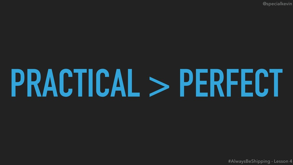 @specialkevin PRACTICAL > PERFECT #AlwaysBeShip...