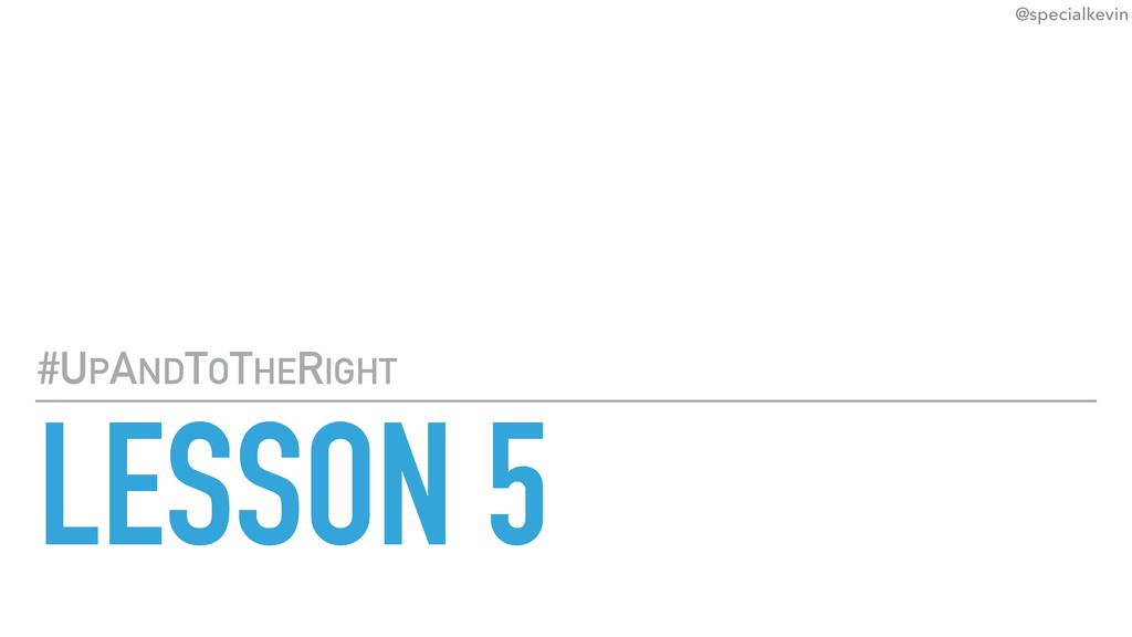 @specialkevin LESSON 5 #UPANDTOTHERIGHT