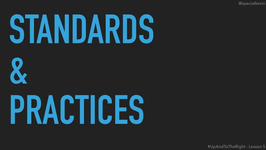 @specialkevin STANDARDS & PRACTICES #UpAndToThe...