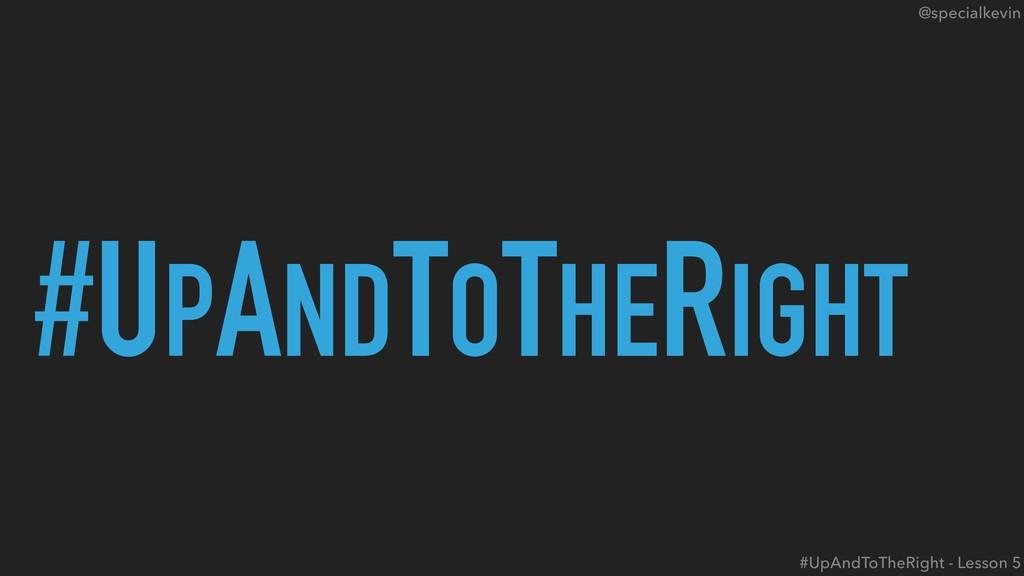 @specialkevin #UPANDTOTHERIGHT #UpAndToTheRight...