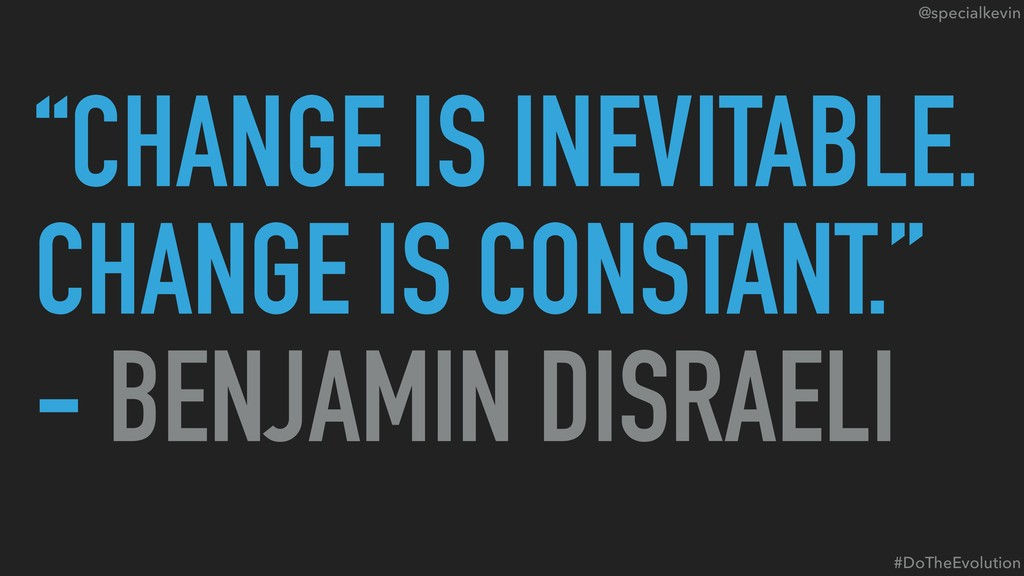 """@specialkevin """"CHANGE IS INEVITABLE. CHANGE IS ..."""