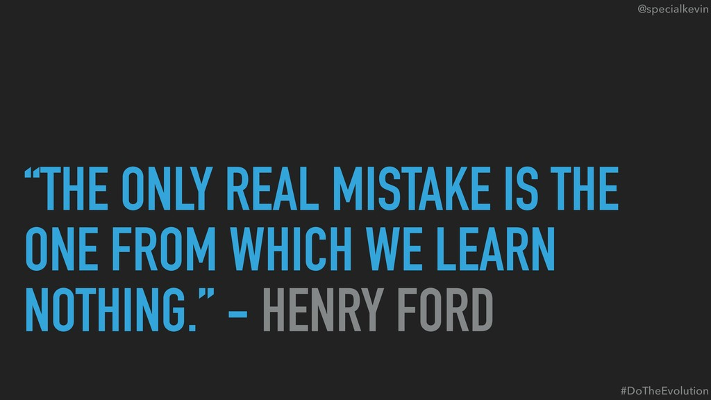"""@specialkevin """"THE ONLY REAL MISTAKE IS THE ONE..."""