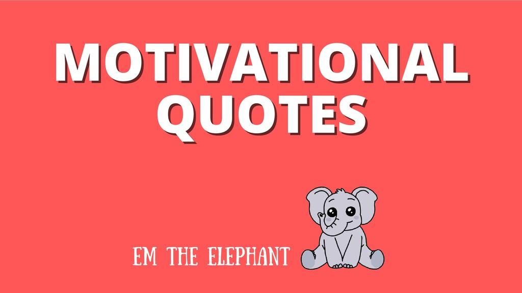 MOTIVATIONAL MOTIVATIONAL QUOTES QUOTES em the ...
