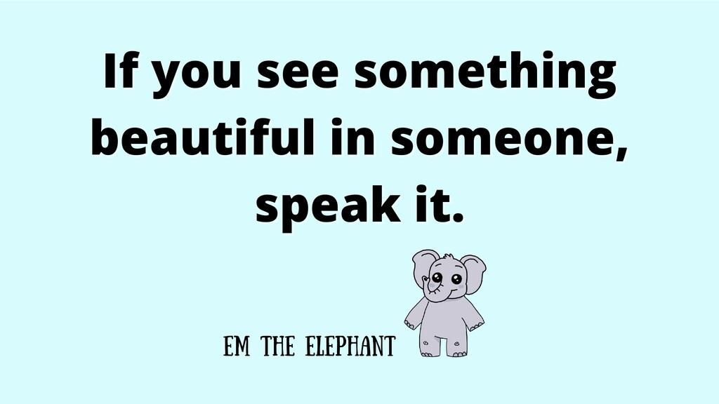 If you see something If you see something beaut...