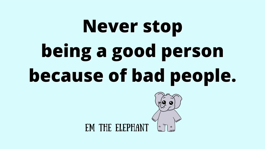 Never stop Never stop being a good person being...